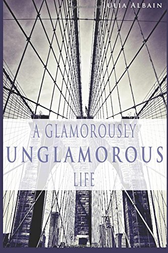 A Glamorously Unglamorous Life By Julia Albain