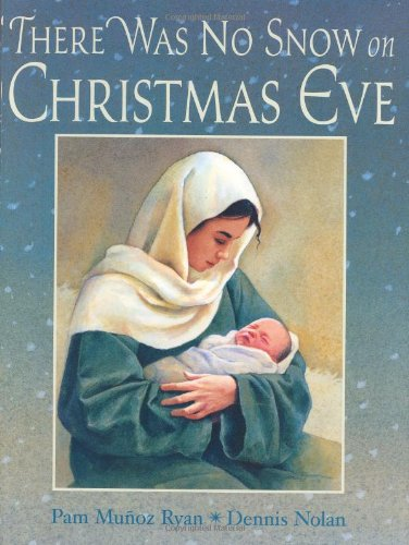 There Was No Snow on Christmas Eve By Pam Munoz Ryan