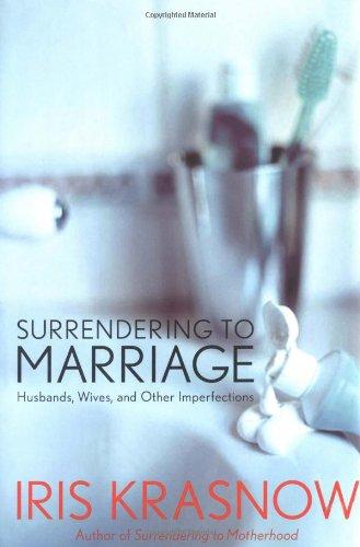 Surrendering to Marriage By Iris Krasnow