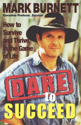 Dare to Succeed By Mark Burnett