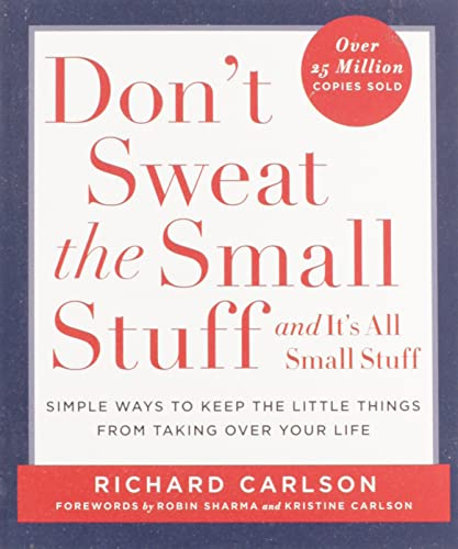 Don't Sweat the Small Stuff-- and it's All Small Stuff By Richard Carlson