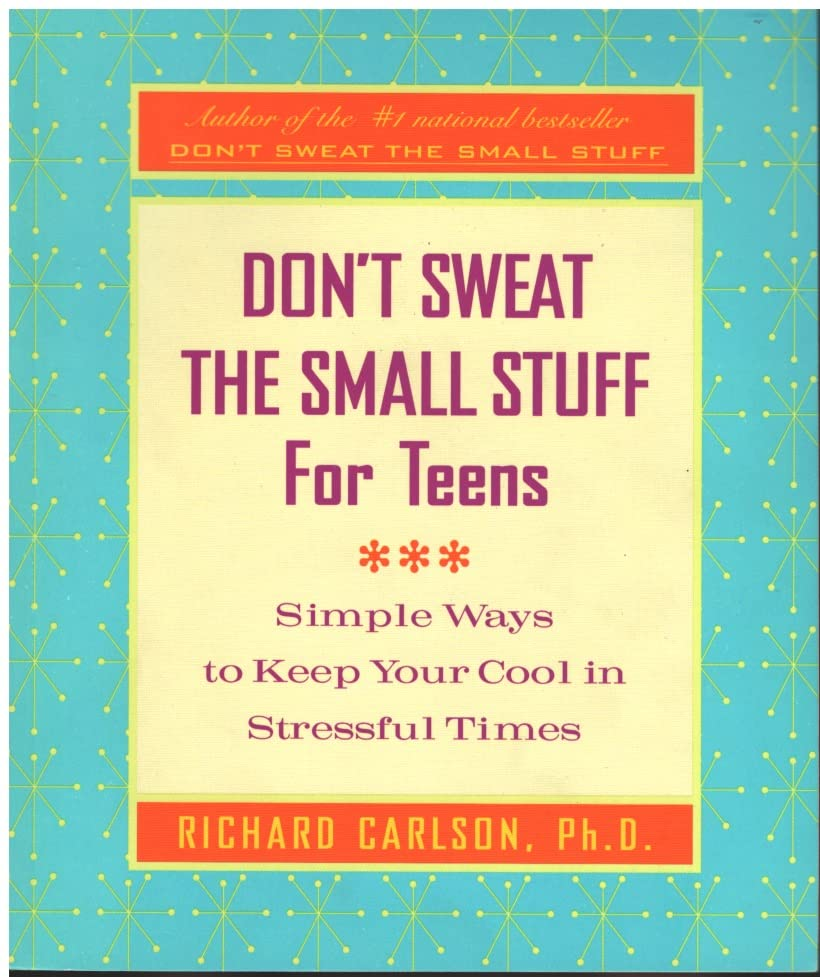 Don't Sweat the Small Stuff for Teens By PH D Richard Carlson, PH D