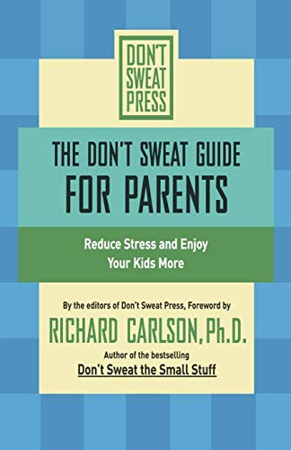 The Don't Sweat Guide for Parents By Richard Carlson