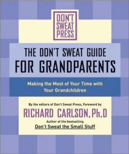 The Don't Sweat Guide for Grandparents By Richard Carlson