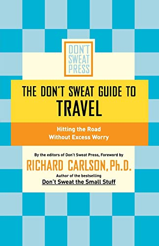 The Don't Sweat Guide to Travel By Richard Carlson