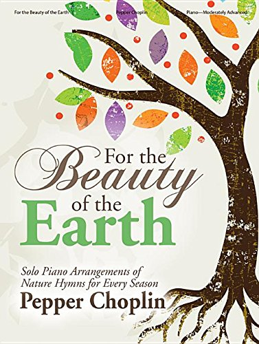 For the Beauty of the Earth By By (composer) Pepper Choplin