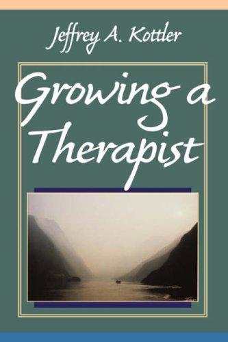 Growing a Therapist By Jeffrey A. Kottler, Ph.D.