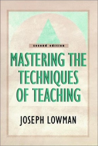 Mastering the Techniques of Teaching By Joseph Lowman
