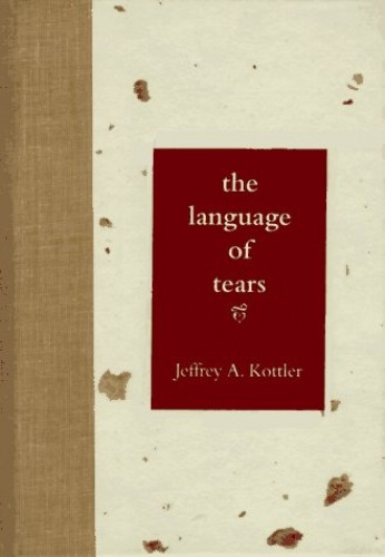 The Language of Tears By Jeffrey A. Kottler, Ph.D.