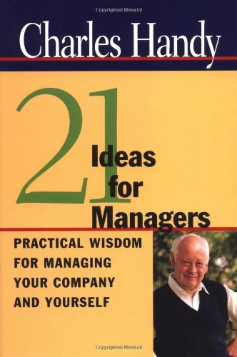 Twenty-One Ideas for Managers By Charles Handy