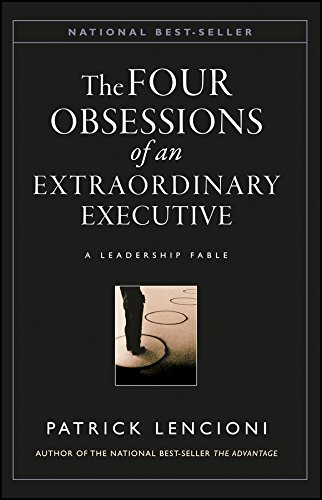 The Four Obsessions of an Extraordinary Executive By Patrick M. Lencioni