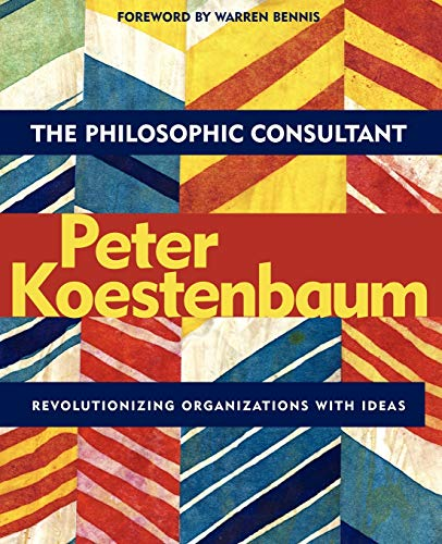 The Philosophic Consultant By Peter Koestenbaum