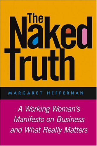 The Naked Truth: A Working Woman's Manifesto on Business and What Really Matters by Margaret A. Heffernan