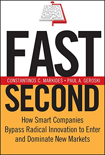Fast Second: How Smart Companies Bypass Radical Innovation to Enter and Dominate New Markets (J–B US non–Franchise Leadership) by Constantinos C. Markides (Professor of Strategic and International Management, London Business School)