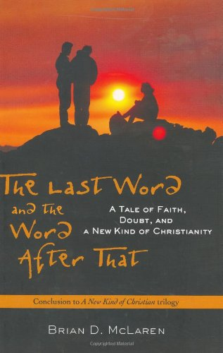 The Last Word and the Word after That: A Tale of Faith, Doubt, and a New Kind of Christianity by Brian D. McLaren