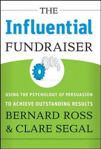 The Influential Fundraiser: Using the Psychology of Persuasion to Achieve Outstanding Results By Bernard Ross
