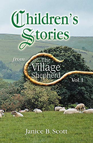 Children's Stories from the Village Shepherd, Vol 1 By Janice B Scott
