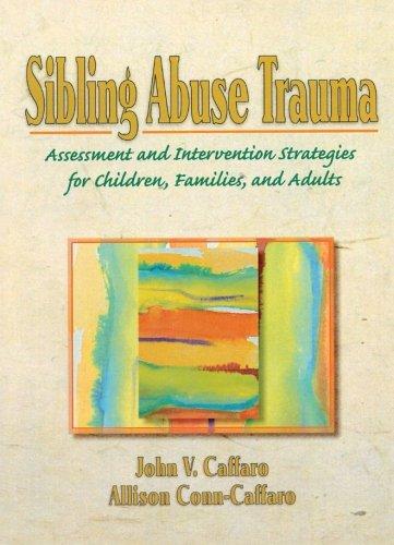 Sibling Abuse Trauma By John V Caffaro (Alliant International University, California, USA)