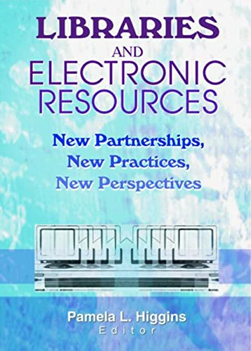 Libraries and Electronic Resources By Pamela Higgins