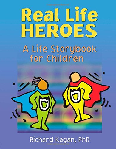 Real Life Heroes By Richard Kagan, Ph.D. (Author, SC, USA)