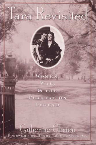 Tara Revisited: Women, War, & the Plantation Legend By Catherine Clinton