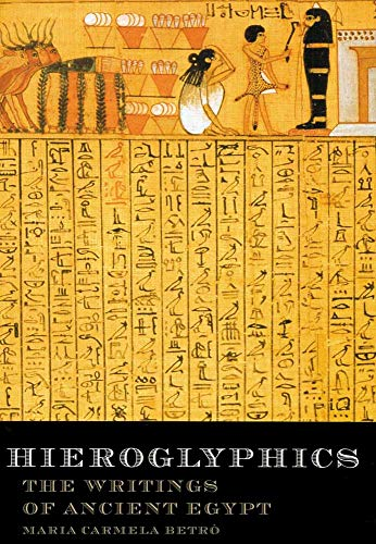 Hieroglyphics: The Writings of Ancient Egypt By Maria C. Betro