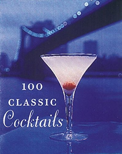 100 Classic Cocktails: Drink Recipes for All Occasions (Tiny Folio) By Barry Shelby
