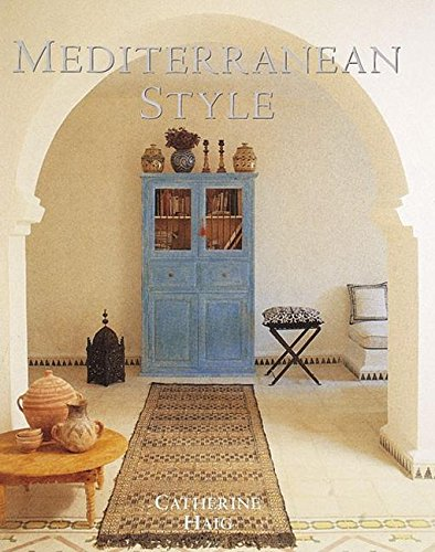 Mediterranean Style: Relaxed Living Inspired by Strong Colors and Natural Materials By Catherine Haig