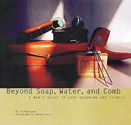 Beyond Soap, Water and Comb By Ed Marquand