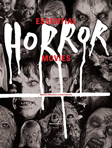 Essential Horror Movies: Matinee Monsters to Cult Classics By Michael Mallory