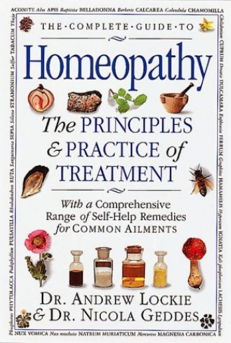 The Complete Guide to Homeopathy: The Principles and Practice Oftreatment By Andrew Lockie
