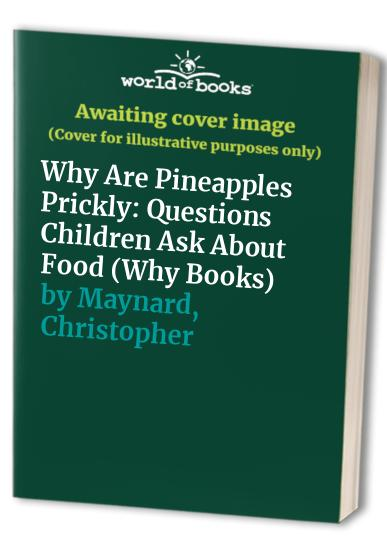 Why Are Pineapples Prickly?: Questions about Food By Dorling Kindersley Publishing