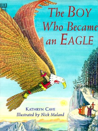 The Boy Who Became an Eagle By Kathryn Cave
