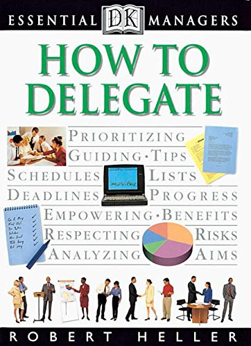DK Essential Managers: How to Delegate By Robert Heller