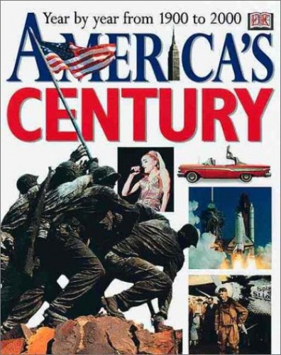 America's Century: Year by Year from 1900 to 2000 by Dorling Kindersley Publishing