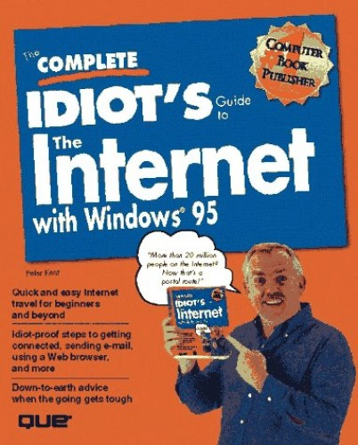 The Complete Idiot's Guide to the Internet With Windows 95 by Peter Kent