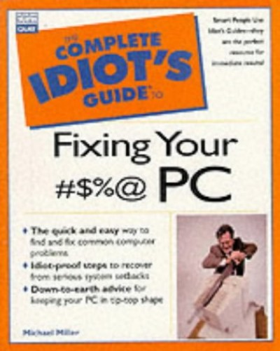 Complete Idiot's Guide to Fixing Your #$%@ PC (Complete Idiot's Guides (Computers)) By Michael Miller