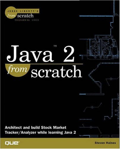 Java 2 From Scratch (Jesse Liberty's from Scratch) by Steven Haines