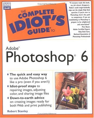 Complete Idiot's Guide to Adobe Photoshop 6 By Robert Stanley