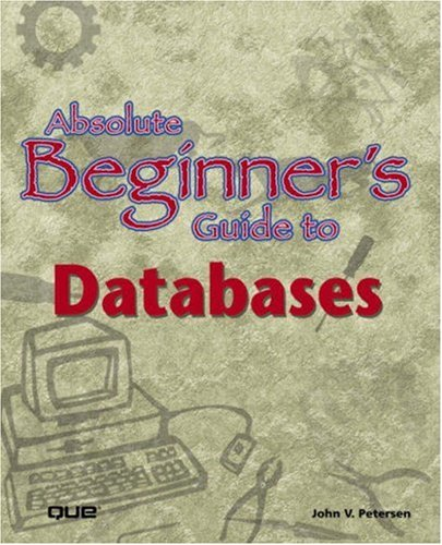 Absolute Beginner's Guide to Databases by John Petersen