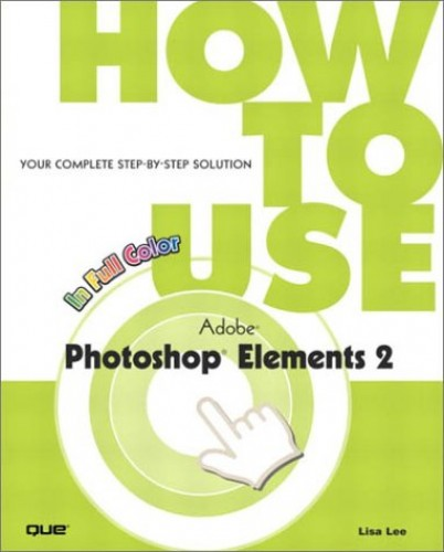 How to Use Adobe Photoshop Elements 2 By Lisa Lee