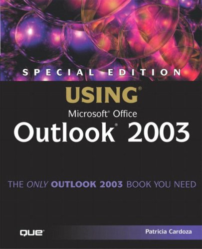 Using Microsoft Office Outlook 2003: Special Edition by Patricia Cardoza