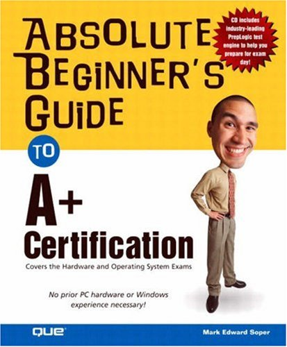 Absolute Beginner's Guide to A+ Certification By Mark Edward Soper
