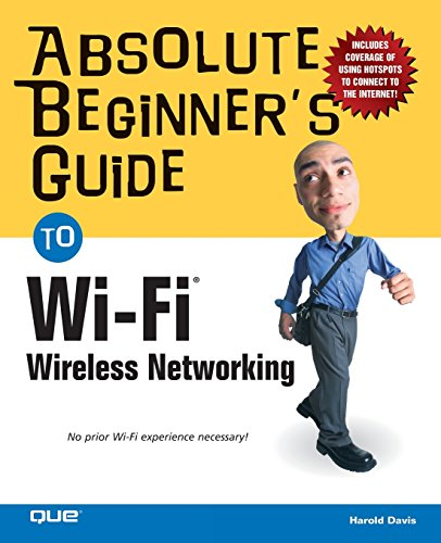 Absolute Beginner's Guide to Wi-Fi Wireless Networking (Absolute Beginner's Guides (Que)) By Harold Davis