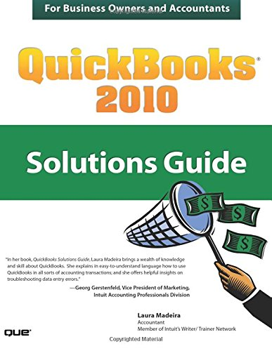 QuickBooks 2010 Solutions Guide for Business Owners and Accountants By Laura Madeira