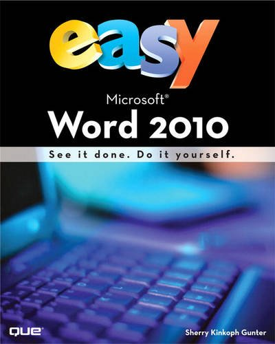 Easy Microsoft Word 2010 (UK Edition) By Sherry Kinkoph Gunter