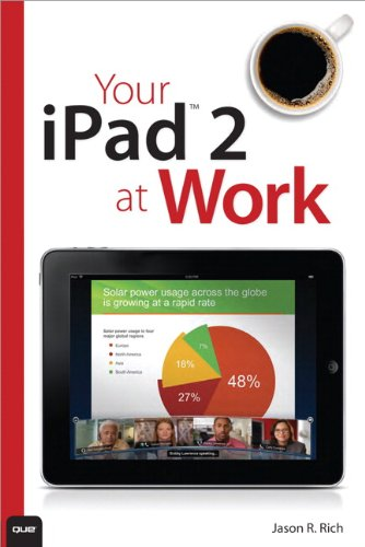 Your iPad 2 at Work (covers iPad 2 running iOS 5) By Jason R. Rich