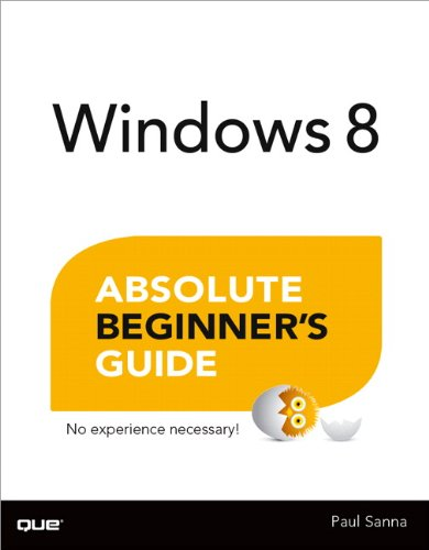 Windows 8 Absolute Beginner's Guide By Paul Sanna