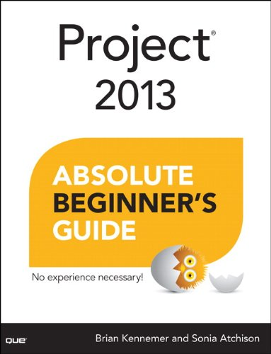 Project 2013 Absolute Beginner's Guide by Brian Kennemer