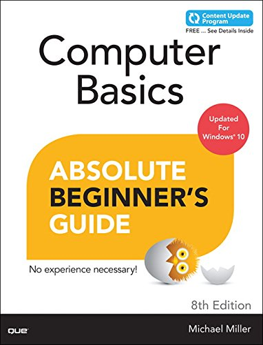 Computer Basics Absolute Beginner's Guide, Windows 10 Edition (includes Content Update Program) (Absolute Beginner's Guides (Que)) By Michael R. Miller